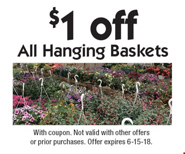 $1 off All Hanging Baskets. With coupon. Not valid with other offers or prior purchases. Offer expires 6-15-18.
