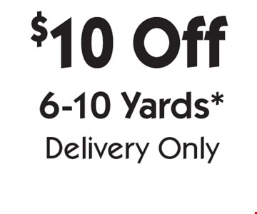 $10 Off 6-10 Yards *Delivery Only. With coupon. Not valid with other offers or prior purchases. Offers expire 6-15-18