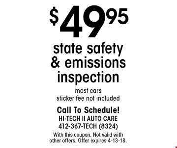 $49.95 state safety & emissions inspection. Most cars, sticker fee not included. With this coupon. Not valid with other offers. Offer expires 4-13-18.