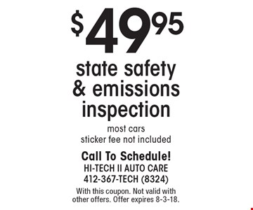 $49.95 state safety & emissions inspection most cars sticker fee not included. With this coupon. Not valid with other offers. Offer expires 8-3-18.