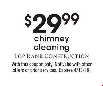 $29.99 chimney cleaning. With this coupon only. Not valid with other offers or prior services. Expires 4/13/18.