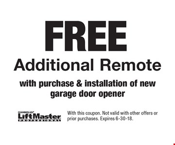Free additional remote with purchase & installation of new garage door opener. With this coupon. Not valid with other offers or prior purchases. Expires 6-30-18.