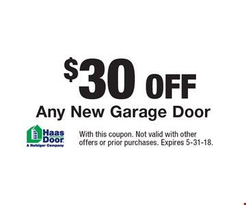 $30 OFF Any New Garage Door. With this coupon. Not valid with other offers or prior purchases. Expires 5-31-18.