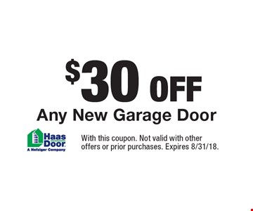 $30 OFF Any New Garage Door. With this coupon. Not valid with other offers or prior purchases. Expires 8/31/18.