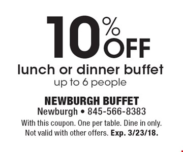 10% Off lunch or dinner buffet, up to 6 people. With this coupon. one per table. Dine in only. Not valid with other offers. Exp. 3/23/18.