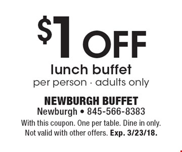 $1 Off lunch buffet, per person - adults only. With this coupon. one per table. Dine in only. Not valid with other offers. Exp. 3/23/18.