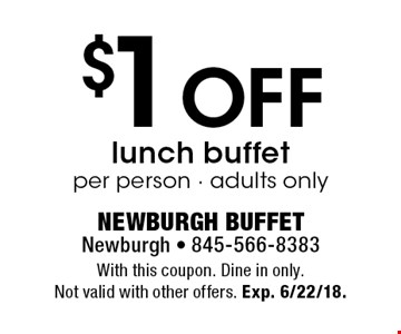 $1 off lunch buffet per person. Adults only. With this coupon. Dine in only.Not valid with other offers. Exp. 6/22/18.