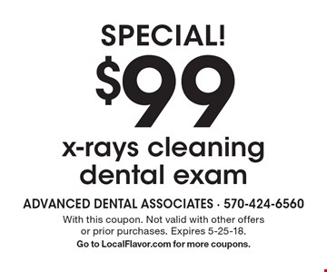 SPECIAL! $99 x-rays cleaning dental exam. With this coupon. Not valid with other offers or prior purchases. Expires 5-25-18. Go to LocalFlavor.com for more coupons.
