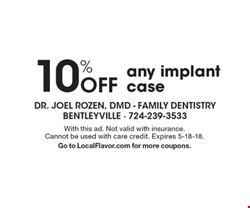 10% Off any implant case. With this ad. Not valid with insurance. Cannot be used with care credit. Expires 5-18-18. Go to LocalFlavor.com for more coupons.