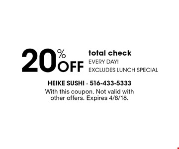 20% OFF total check Every day!excludes lunch special. With this coupon. Not valid withother offers. Expires 4/6/18.