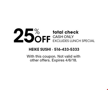 25% OFF total check Cash only excludes lunch special. With this coupon. Not valid withother offers. Expires 4/6/18.