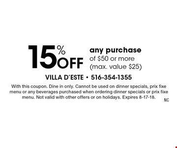 15% Off any purchase of $50 or more (max. value $25). With this coupon. Dine in only. Cannot be used on dinner specials, prix fixe menu or any beverages purchased when ordering dinner specials or prix fixe menu. Not valid with other offers or on holidays. Expires 8-17-18.