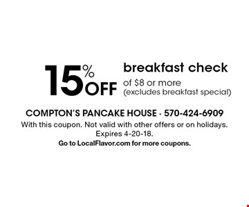 15% Off breakfast check of $8 or more(excludes breakfast special). With this coupon. Not valid with other offers or on holidays. Expires 4-20-18.Go to LocalFlavor.com for more coupons.