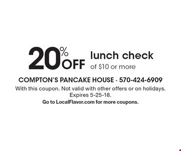 20% off lunch check of $10 or more. With this coupon. Not valid with other offers or on holidays. Expires 5-25-18. Go to LocalFlavor.com for more coupons.