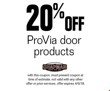 20% off ProVia door products. with this coupon. must present coupon at time of estimate. not valid with any other offer or prior services. offer expires 4/6/18.