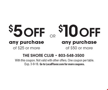 $5 off any purchaseof $25 or more OR $10 off any purchase of $50 or more. With this coupon. Not valid with other offers. One coupon per table. Exp. 3-9-18. Go to LocalFlavor.com for more coupons.