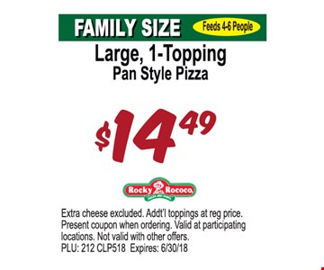 Large, 1-Topping Pan Style Pizza $14.49. Extra cheese excluded. Addt'l toppings at regular price. Please present coupon when ordering. Valid at participating locations. Not valid with other offers. PLU: 212 CLP518. Expires: 6/30/18
