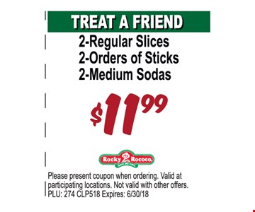 2-Regular Slices, 2-Orders of Sticks, 2-Medium Sodas $11.99. Please present coupon when ordering. Valid at participating locations. Not valid with other offers. PLU: 274 CLP518. Expires: 6/30/18