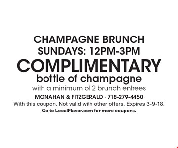 Champagne Brunch–Sundays: 12pm-3pm. Complimentary bottle of champagne with a minimum of 2 brunch entrees. With this coupon. Not valid with other offers. Expires 3-9-18. Go to LocalFlavor.com for more coupons.