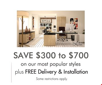 Save $300 to $700 on our most popular styles. Plus free delivery & installation. Some restrictions apply.