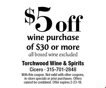 $5 off wine purchase of $30 or more all boxed wine excluded. With this coupon. Not valid with other coupons, in-store specials or prior purchases. Offers cannot be combined. Offer expires 2-23-18.