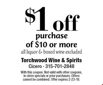 $1 off purchase of $10 or more all liquor & boxed wine excluded. With this coupon. Not valid with other coupons, in-store specials or prior purchases. Offers cannot be combined. Offer expires 2-23-18.