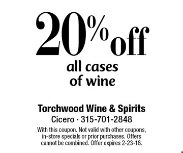 20% off all cases of wine. With this coupon. Not valid with other coupons, in-store specials or prior purchases. Offers cannot be combined. Offer expires 2-23-18.