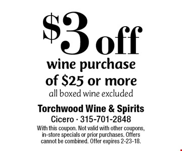 $3 off wine purchase of $25 or more all boxed wine excluded. With this coupon. Not valid with other coupons, in-store specials or prior purchases. Offers cannot be combined. Offer expires 2-23-18.