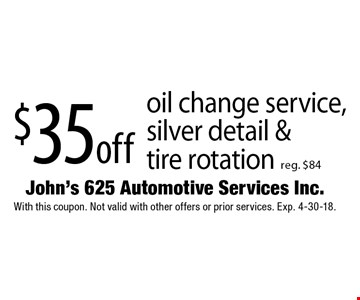 $35 off oil change service, silver detail & tire rotation, reg. $84. With this coupon. Not valid with other offers or prior services. Exp. 4-30-18.
