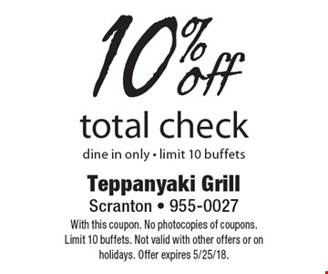10% off total check. Dine in only. Limit 10 buffets. With this coupon. No photocopies of coupons. Limit 10 buffets. Not valid with other offers or on holidays. Offer expires 5/25/18.