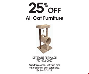 25% Off All Cat Furniture. With this coupon. Not valid with other offers or prior purchases. Expires 5/31/18.