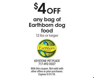 $4 Off any bag of Earthborn dog food, 12 lbs or larger. With this coupon. Not valid with other offers or prior purchases. Expires 5/31/18.
