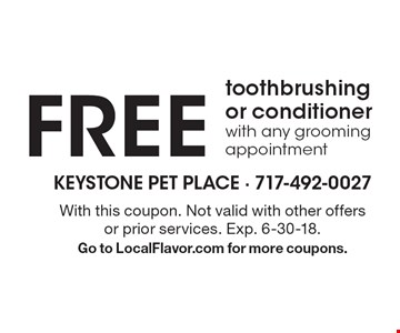FREE toothbrushing or nail grinding with any grooming appointment. With this coupon. Not valid with other offers or prior services. Exp. 6-30-18. Go to LocalFlavor.com for more coupons.