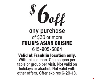 $6 off any purchase of $30 or more. Valid at Franklin location only.With this coupon. One coupon per table or group per visit. Not valid on holidays or alcohol. Not valid with other offers. Offer expires 6-29-18.