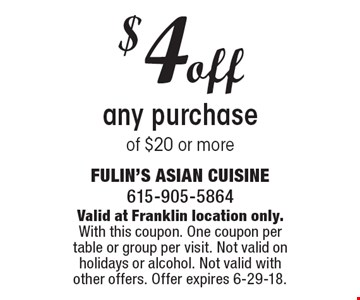 $4 off any purchase of $20 or more. Valid at Franklin location only. With this coupon. One coupon per table or group per visit. Not valid on holidays or alcohol. Not valid with other offers. Offer expires 6-29-18.