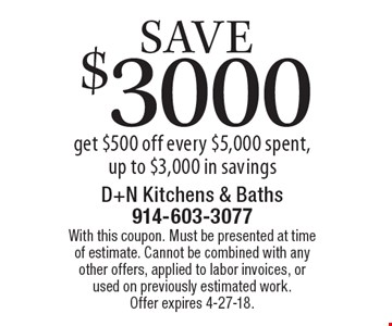 save $3000: get $500 off every $5,000 spent, up to $3,000 in savings. With this coupon. Must be presented at time of estimate. Cannot be combined with any other offers, applied to labor invoices, or used on previously estimated work. Offer expires 4-27-18.