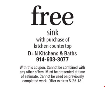Free sink with purchase of kitchen countertop. With this coupon. Cannot be combined with any other offers. Must be presented at time of estimate. Cannot be used on previously completed work. Offer expires 5-25-18.