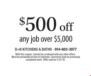 $500 off any job over $5,000. With this coupon. Cannot be combined with any other offers.  Must be presented at time of estimate. Cannot be used on previously completed work. Offer expires 3-23-18.