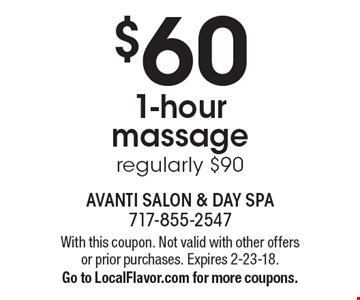 $60 1-hour massage regularly $90. With this coupon. Not valid with other offers or prior purchases. Expires 2-23-18. Go to LocalFlavor.com for more coupons.