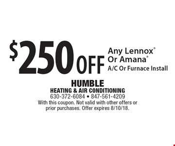 $250 OFF Any Lennox Or Amana A/C Or Furnace Install. With this coupon. Not valid with other offers or prior purchases. Offer expires 8/10/18.