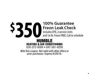 $350 100% Guarantee Freon Leak CheckIncludes DYE, 2 service visits and 1st lb. Freon FREE. Call to schedule. With this coupon. Not valid with other offers or  prior purchases. Expires 6/29/18.