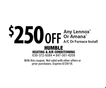$250OFF Any LennoxOr AmanaA/C Or Furnace Install. With this coupon. Not valid with other offers or  prior purchases. Expires 6/29/18.