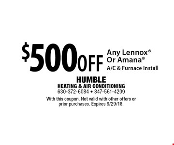 $500OFF Any LennoxOr AmanaA/C & Furnace Install. With this coupon. Not valid with other offers or  prior purchases. Expires 6/29/18.