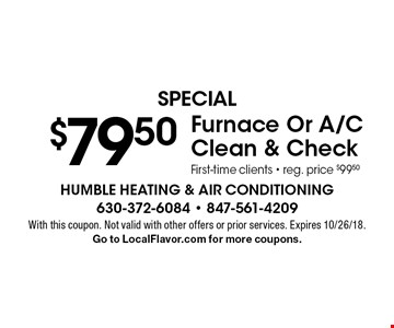SPECIAL $79.50 Furnace Or A/C Clean & Check. First-time clients - reg. price $99.50. With this coupon. Not valid with other offers or prior services. Expires 10/26/18. Go to LocalFlavor.com for more coupons.