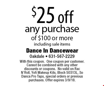 $25 off any purchase of $100 or more including sale items. With this coupon. One coupon per customer. Cannot be combined with any other discounts or coupons.No valid on Rac N'Roll, Yofi Makeup Kits, Bloch S0313L, So Danca Pro Taps, special orders or previous purchases. Offer expires 3/9/18.