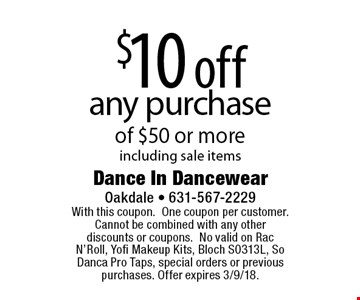 $10 off any purchase of $50 or more including sale items. With this coupon. One coupon per customer. Cannot be combined with any other discounts or coupons.No valid on Rac N'Roll, Yofi Makeup Kits, Bloch S0313L, So Danca Pro Taps, special orders or previous purchases. Offer expires 3/9/18.