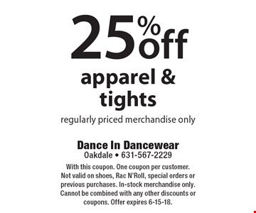 25% off apparel & tights. Regularly priced merchandise only. With this coupon. One coupon per customer. Not valid on shoes, Rac N'Roll, special orders or previous purchases. In-stock merchandise only. Cannot be combined with any other discounts or coupons. Offer expires 6-15-18.