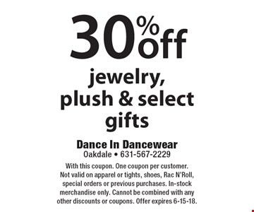 30%off jewelry, plush & select gifts. With this coupon. One coupon per customer. Not valid on apparel or tights, shoes, Rac N'Roll, special orders or previous purchases. In-stock merchandise only. Cannot be combined with any other discounts or coupons. Offer expires 6-15-18.