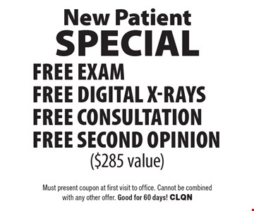 New Patient Special. Free Exam, Digital X-Rays, Consultation and Second Opinion ($285 value). Must present coupon at first visit to office. Cannot be combined with any other offer. Good for 60 days! CLQN