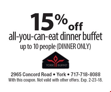 15% off all-you-can-eat dinner buffet up to 10 people (DINNER ONLY). With this coupon. Not valid with other offers. Exp. 2-23-18.